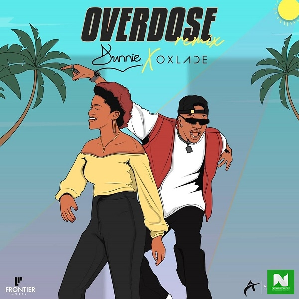 Dunnie - Overdose Remix ft. Oxlade