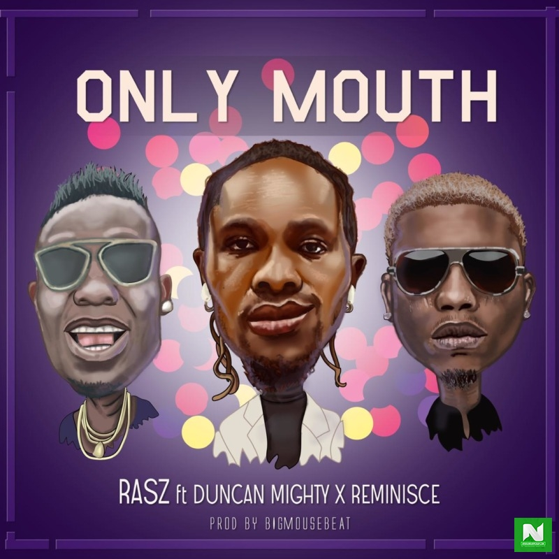 Rasz - Only Mouth ft Duncan Mighty & Reminisce