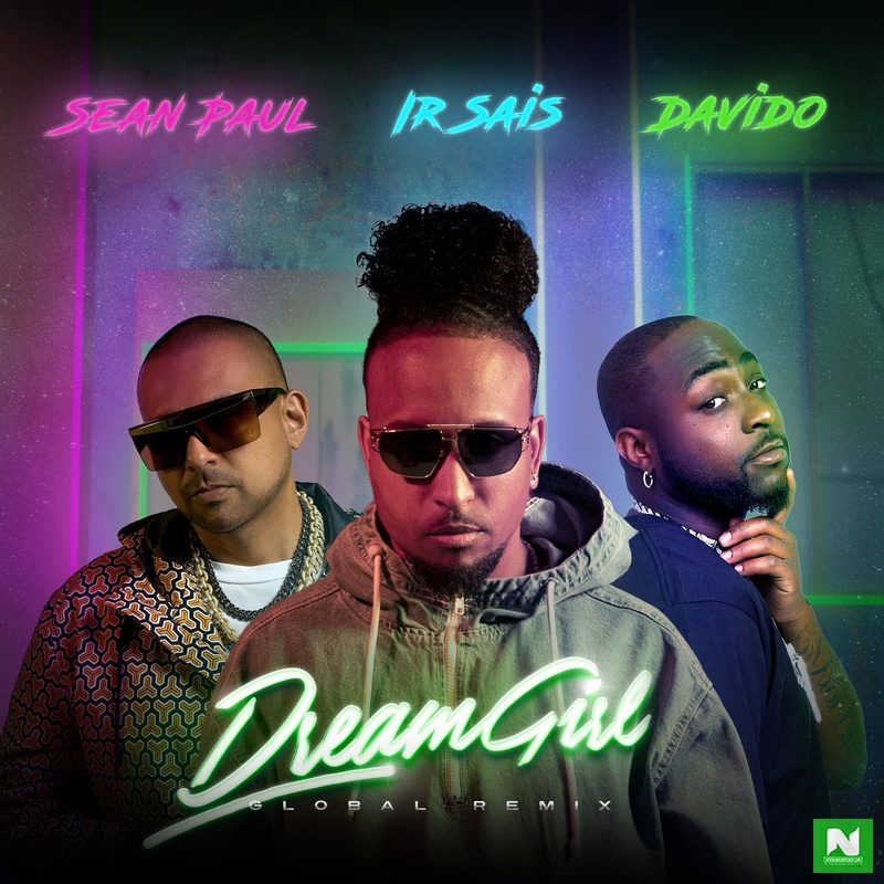 Ir Sais - Dream Girl (Global Remix) ft Davido & Sean Paul
